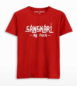 sanskari as fuck t shirt